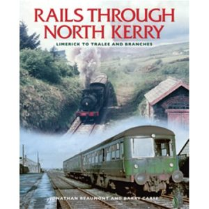 Rails Through North Kerry, Limerick to Tralee and Branches, by Barry Carse and Jonathan Beaumont
